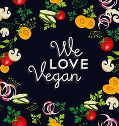 We love vegan food design with vegetables vector
