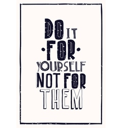 Quote poster do it for yourself not for them vector