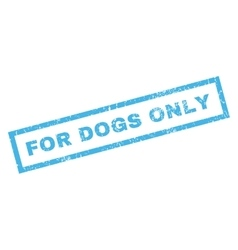 For dogs only rubber stamp vector