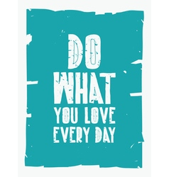 Quote poster DO WHAT YOU LOVE EVERY DAY vector image vector image