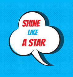 Comic speech bubble with phrase shine like a star vector
