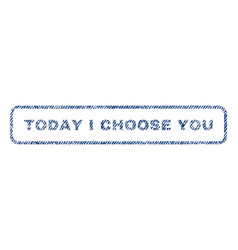 Today i choose you textile stamp vector