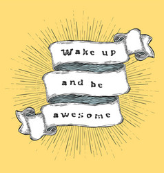 wake up and be awesome inspiration quote vintage vector image