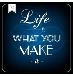 Life is what you make it - typographic card vector image vector image