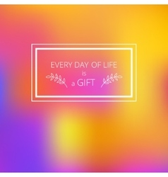 Every day of life is a gift vector