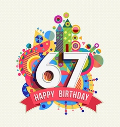 Happy birthday 67 year greeting card poster color vector
