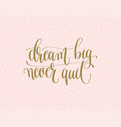 Dream big never quit - gold hand lettering vector