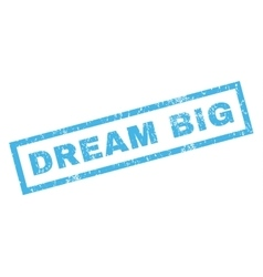 Dream big rubber stamp vector