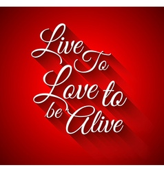 Inspirational typolive to love to alive vector