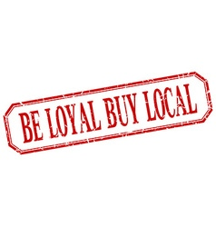 Be loyal buy local square red grunge vintage vector