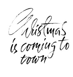 Christmas is coming to town handdrawn white and vector