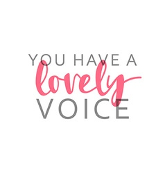 You have a lovely voice calligraphic inscription vector