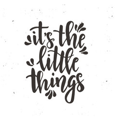it is the little things inspirational hand vector image