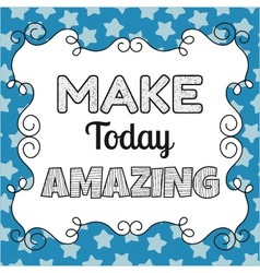 Make today amazing quote inspiring motivating vector