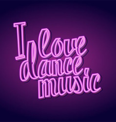 I love dance music neon lettering vector