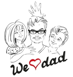 Fathers day we love dad dad and children vector