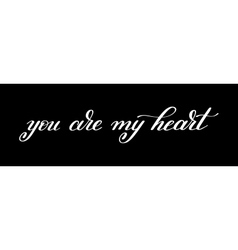 You are my heart handwritten calligraphy lettering vector