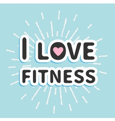 I love fitness text with heart sign shining effect vector