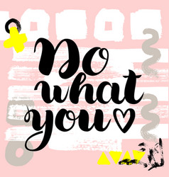 do what you love hand drawn brush vector image vector image