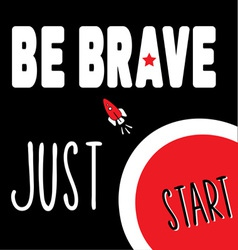 Be brave just start vector