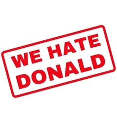 We Hate Donald Rubber Stamp vector image