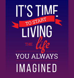 time to living the life you always imagined vector image