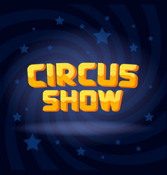 Circus show text on swirl dark lighted background vector