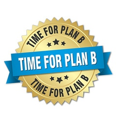 Time for plan b 3d gold badge with blue ribbon vector