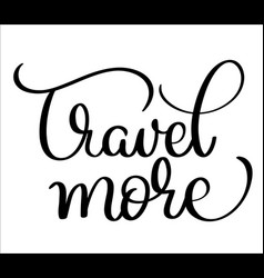 Travel more text on white background hand drawn vector