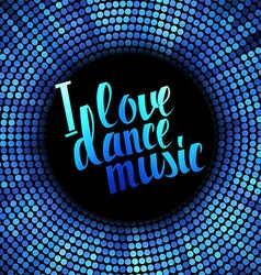 I love dance music blue lettering vector image