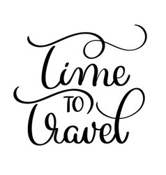 Time to travel text on white background hand vector