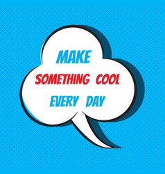 comic speech bubble with phrase make something vector image vector image