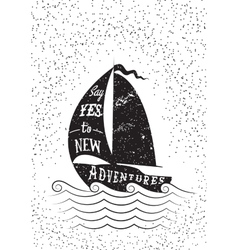 Say yes to new adventures Typography poster vector image