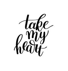 Take my heart black and white hand written vector