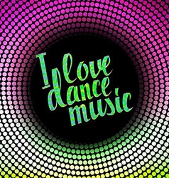 I love dance music colored lettering vector image