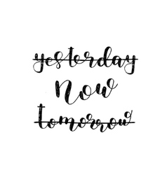 Yesterday now tomorrow brush lettering vector