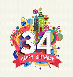 Happy birthday 34 year greeting card poster color vector
