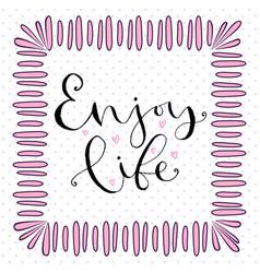 enjoy life handwritten greeting card design vector image