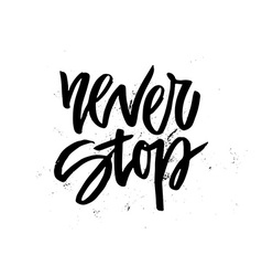 Inspirational quote never stop vector