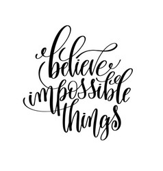 believe impossible things black and white hand vector image
