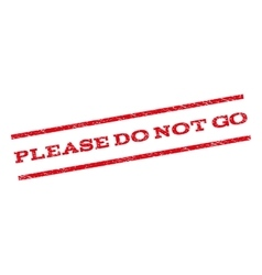 Please Do Not Go Watermark Stamp vector image