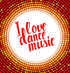 I love dance music red lettering vector