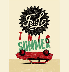 Feel this summer typographic retro grunge poster vector