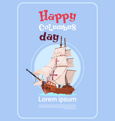 happy columbus day ship in ocean on holiday poster vector image