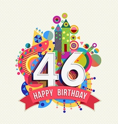 Happy birthday 46 year greeting card poster color vector