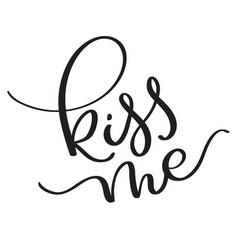 kiss me text on white background hand drawn vector image