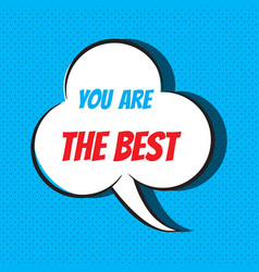 Comic speech bubble with phrase you are the best vector