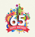 Happy birthday 65 year greeting card poster color vector image