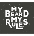My beard my rules - typographic quote poster vector image