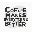 Coffee makes everything better - typographic vector image